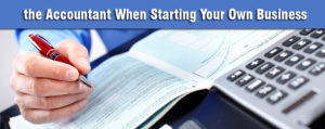 Don't Forget the Accountant When Starting Your Own Business