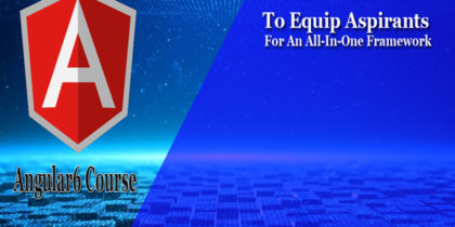 ANGULAR6 COURSE TO EQUIP ASPIRANTS FOR AN ALL-IN-ONE FRAMEWORK